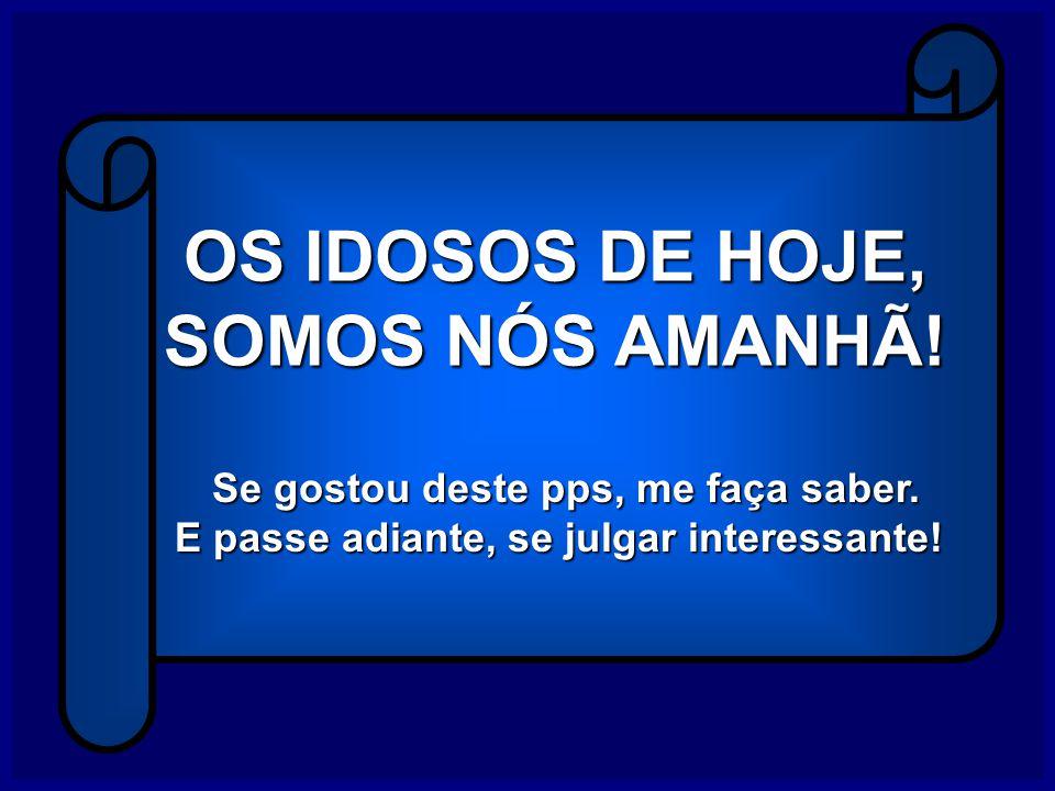 OS IDOSOS DE HOJE, SOMOS NÓS AMANHÃ!