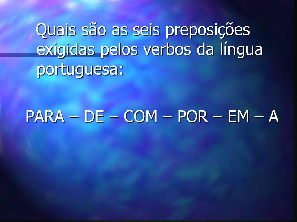 Quais são as seis preposições exigidas pelos verbos da língua portuguesa: