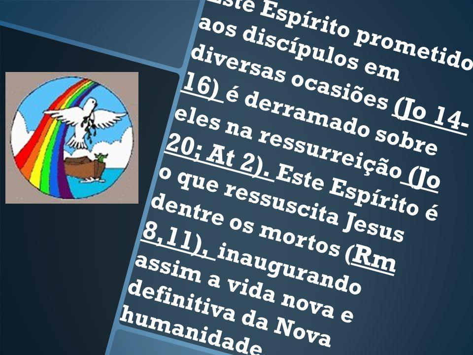Este Espírito prometido aos discípulos em diversas ocasiões (Jo 14- 16) é derramado sobre eles na ressurreição (Jo 20; At 2).