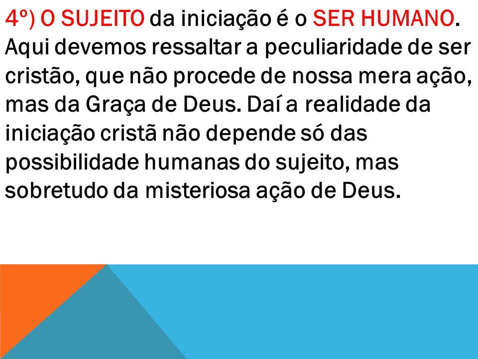 4º) O SUJEITO da iniciação é o SER HUMANO