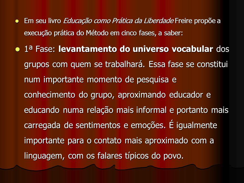 Em seu livro Educação como Prática da Liberdade Freire propõe a execução prática do Método em cinco fases, a saber: