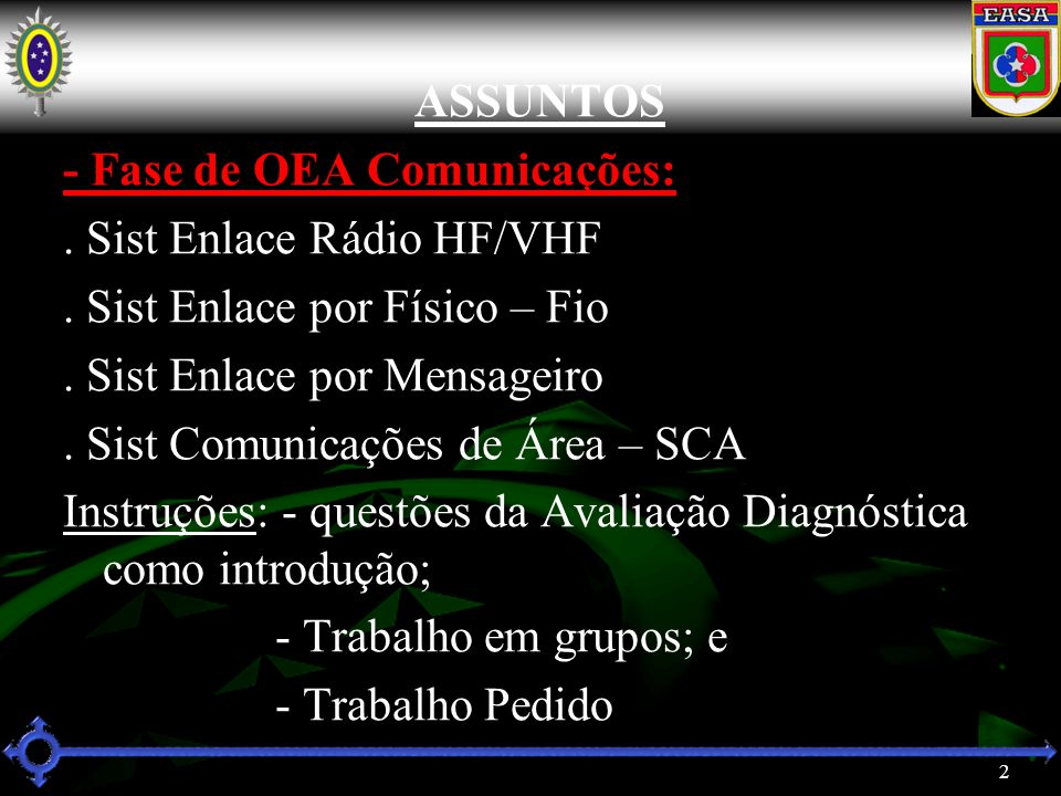 ASSUNTOS - Fase de OEA Comunicações: . Sist Enlace Rádio HF/VHF. . Sist Enlace por Físico – Fio. . Sist Enlace por Mensageiro.