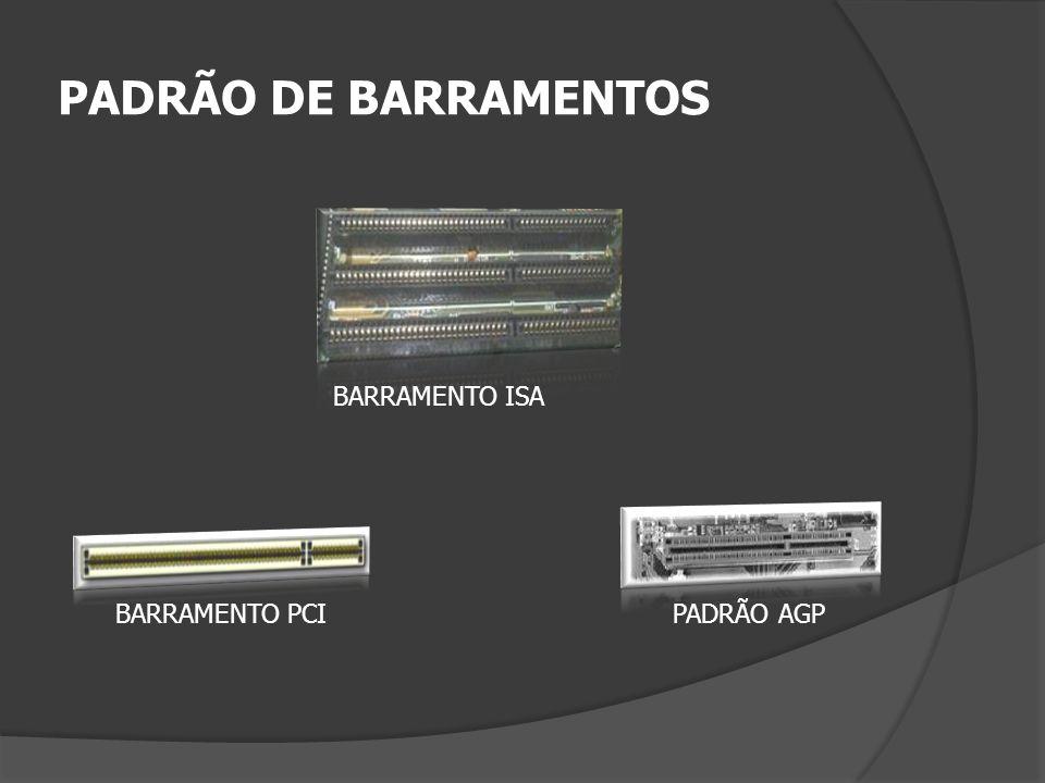PADRÃO DE BARRAMENTOS BARRAMENTO ISA BARRAMENTO PCI PADRÃO AGP