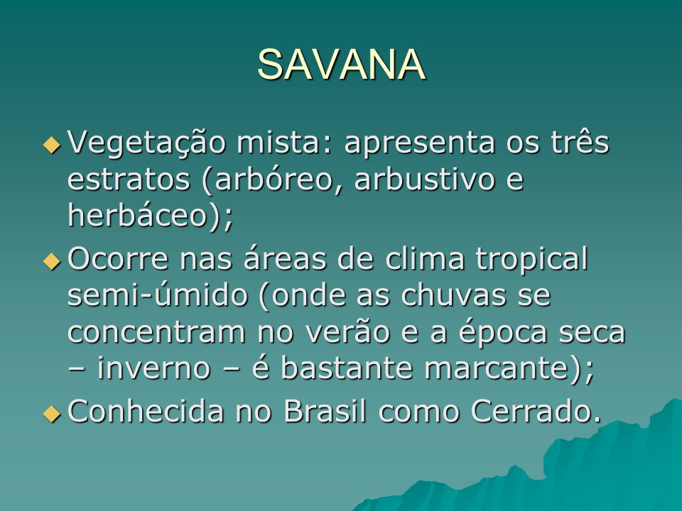 SAVANA Vegetação mista: apresenta os três estratos (arbóreo, arbustivo e herbáceo);