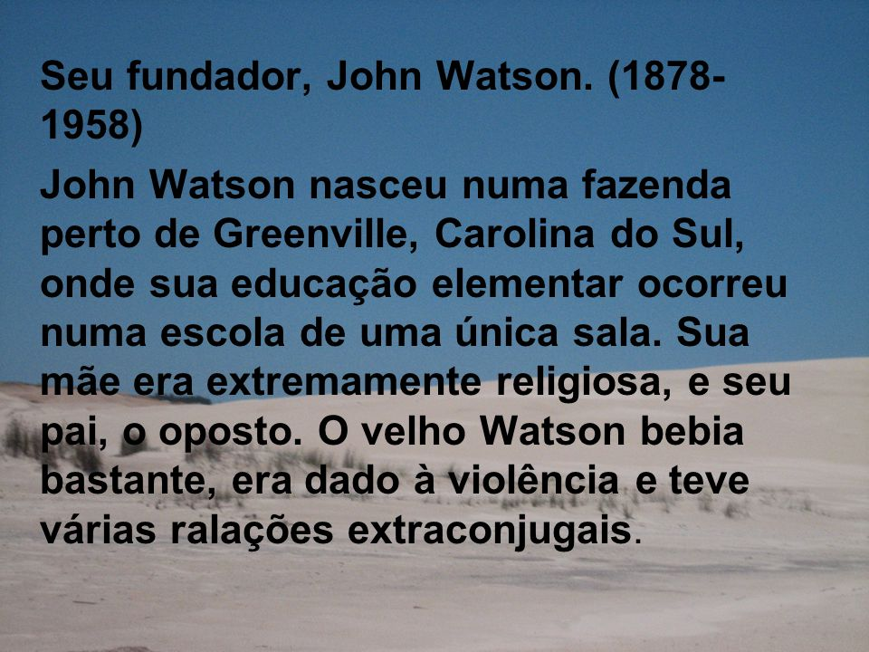 Seu fundador, John Watson. (1878-1958)