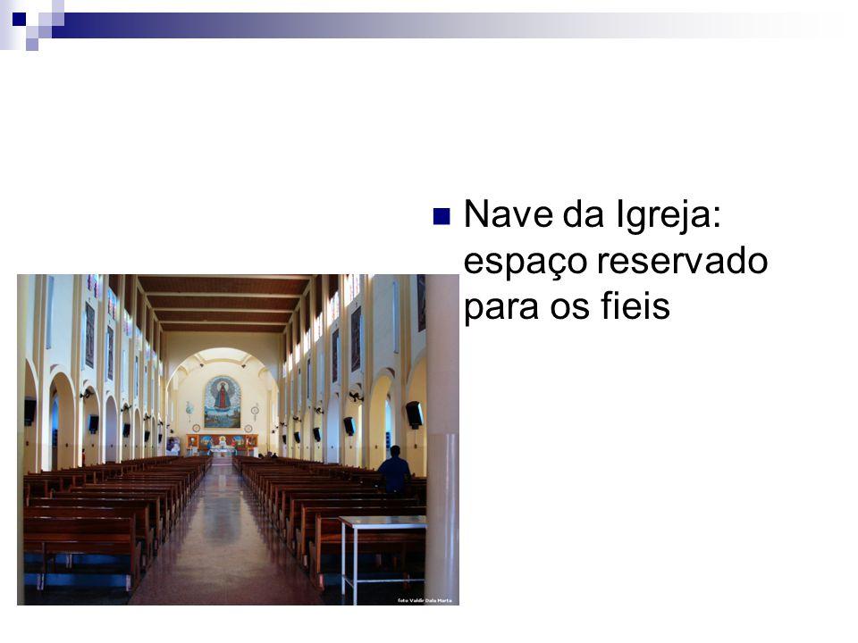 Nave da Igreja: espaço reservado para os fieis