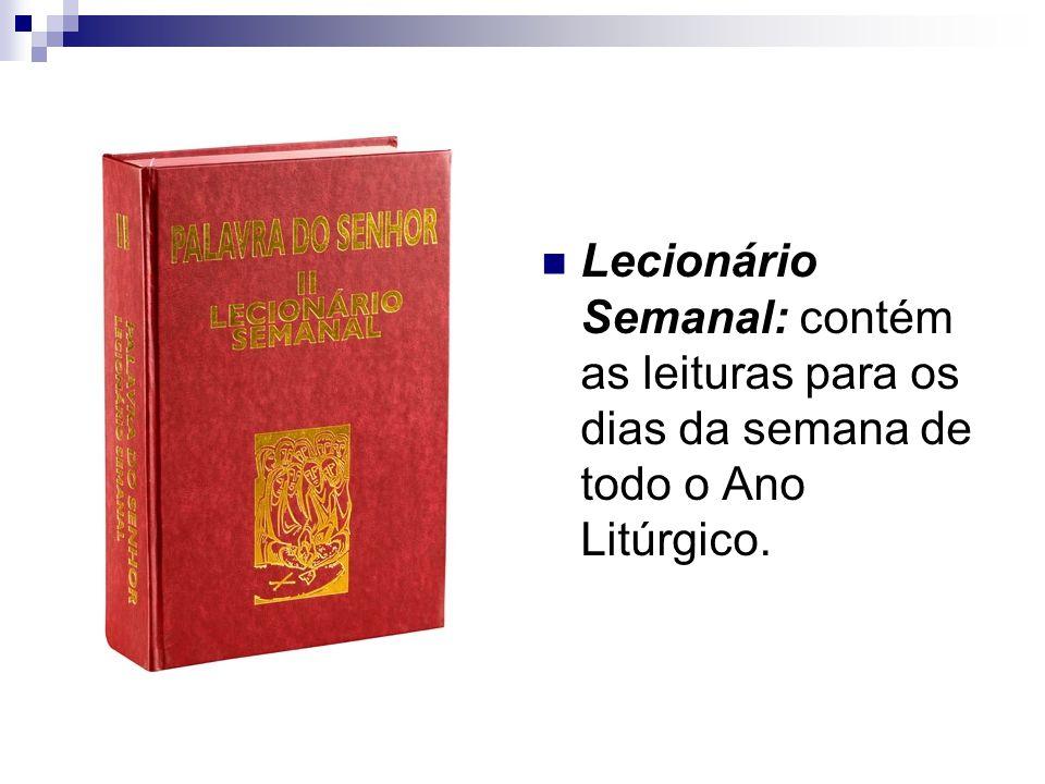 Lecionário Semanal: contém as leituras para os dias da semana de todo o Ano Litúrgico.