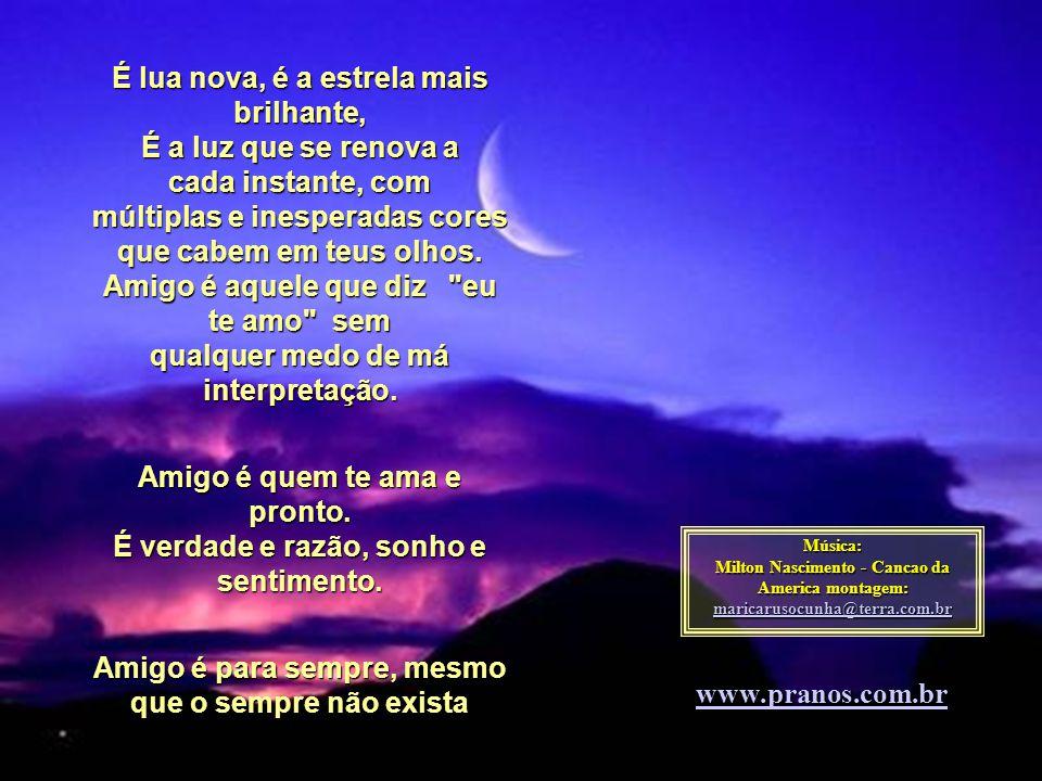 Amigo é quem te ama e pronto. É verdade e razão, sonho e sentimento.