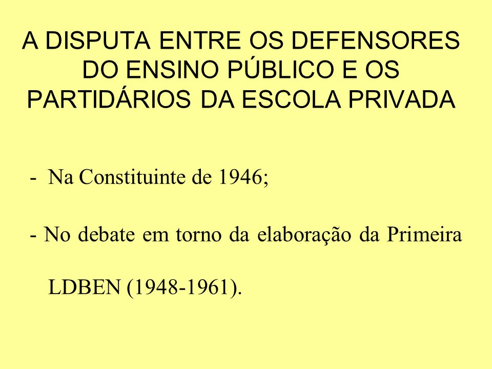 A DISPUTA ENTRE OS DEFENSORES DO ENSINO PÚBLICO E OS PARTIDÁRIOS DA ESCOLA PRIVADA
