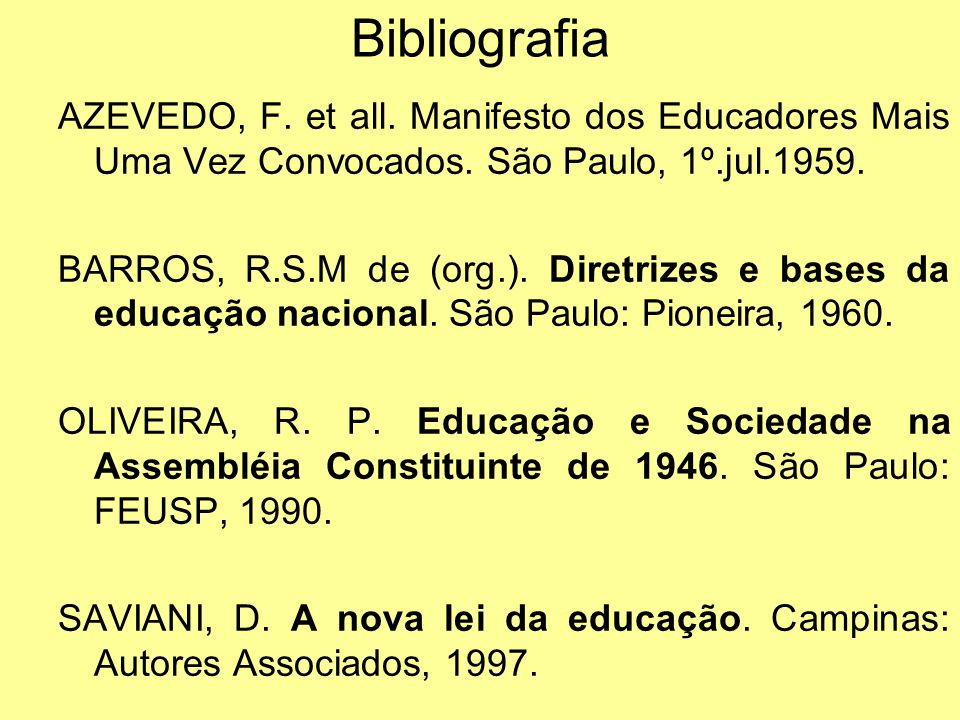 Bibliografia AZEVEDO, F. et all. Manifesto dos Educadores Mais Uma Vez Convocados. São Paulo, 1º.jul.1959.