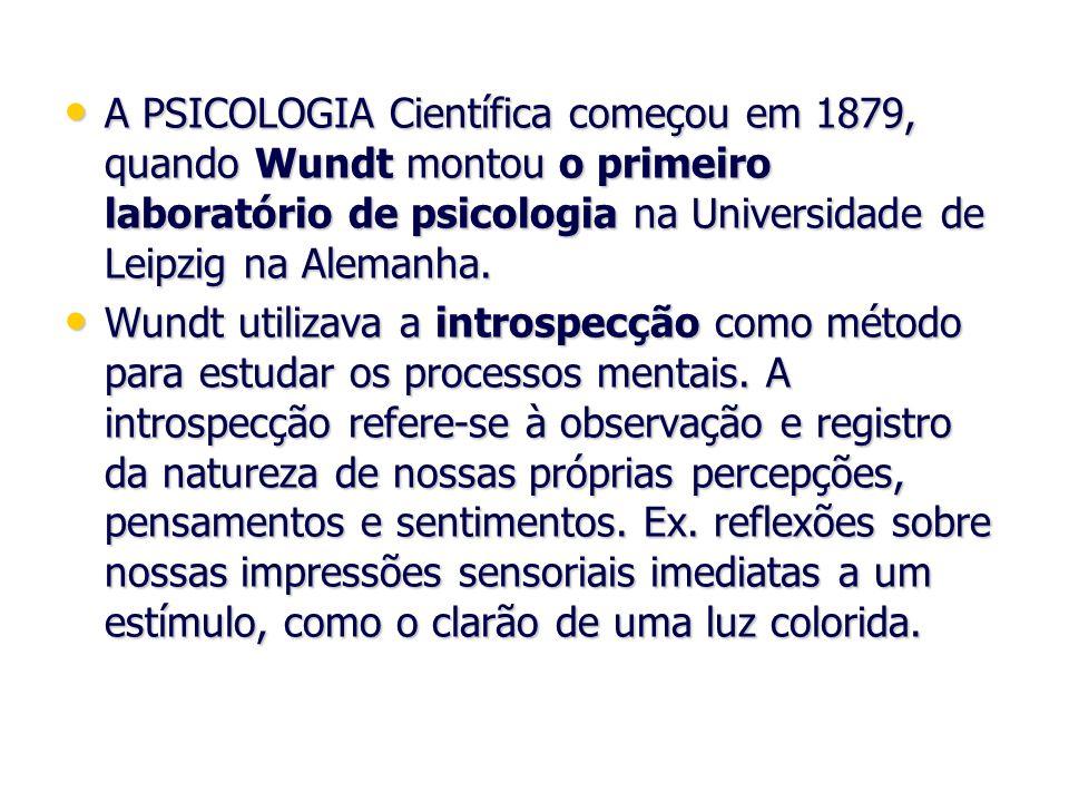 A PSICOLOGIA Científica começou em 1879, quando Wundt montou o primeiro laboratório de psicologia na Universidade de Leipzig na Alemanha.