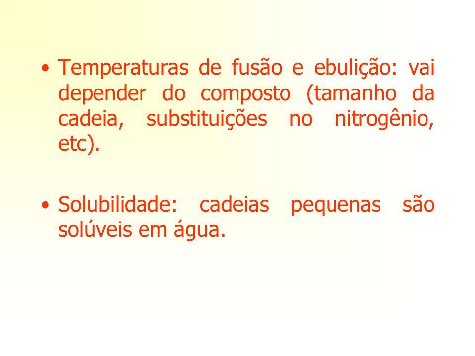 Temperaturas de fusão e ebulição: vai depender do composto (tamanho da cadeia, substituições no nitrogênio, etc).