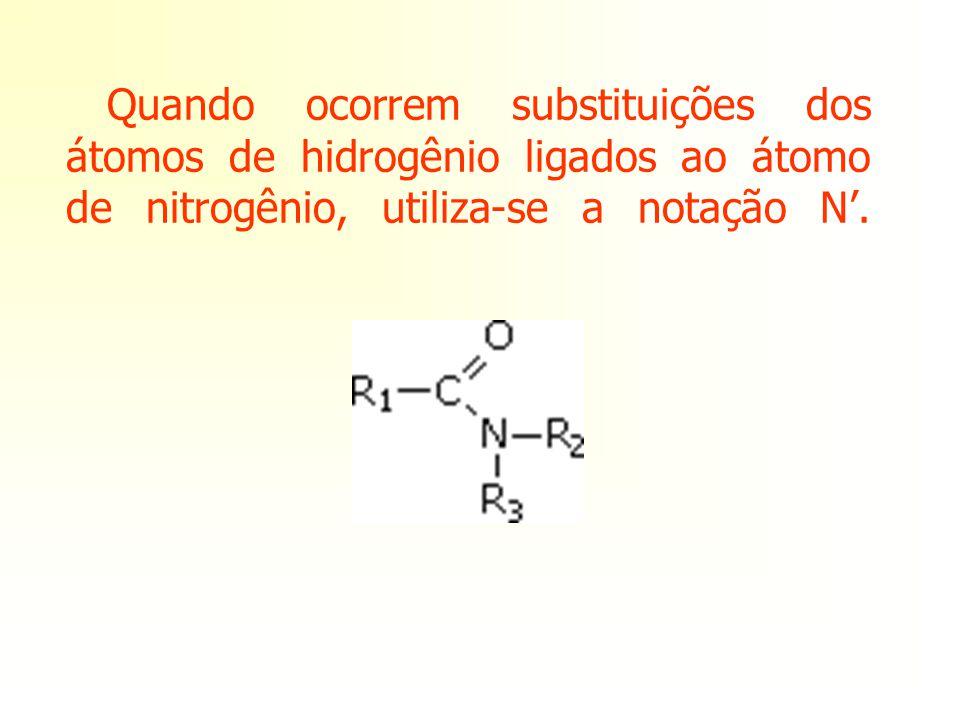 Quando ocorrem substituições dos átomos de hidrogênio ligados ao átomo de nitrogênio, utiliza-se a notação N'.