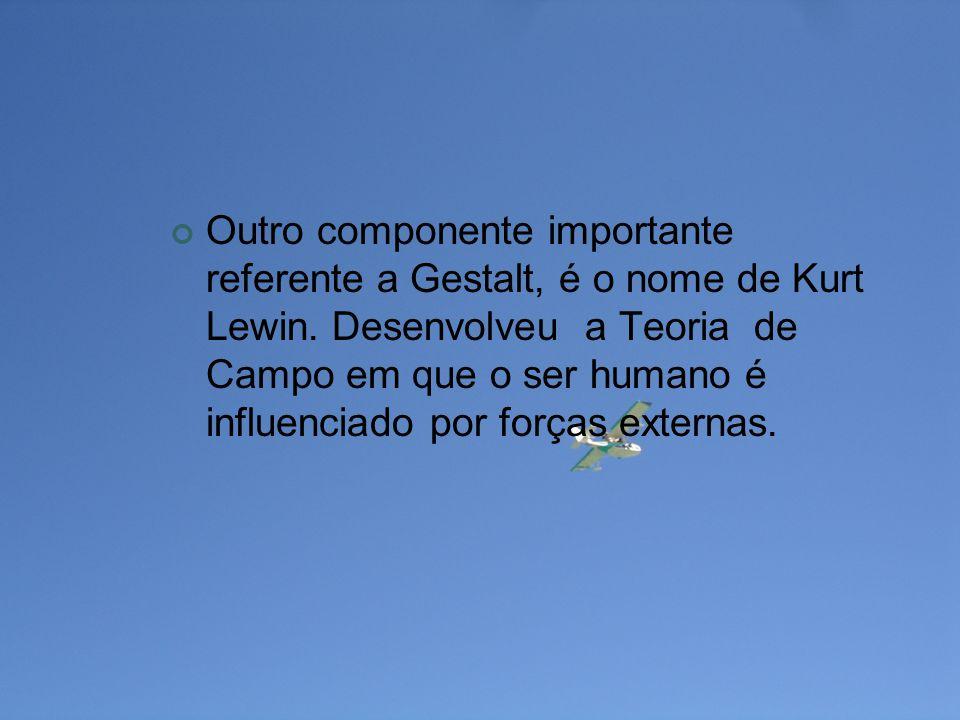 Outro componente importante referente a Gestalt, é o nome de Kurt Lewin.
