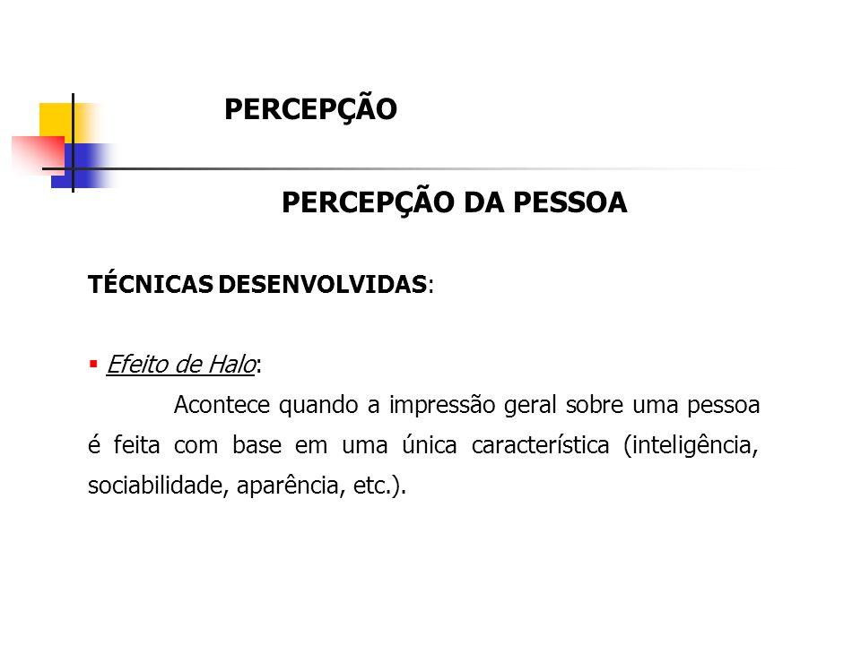 PERCEPÇÃO PERCEPÇÃO DA PESSOA TÉCNICAS DESENVOLVIDAS: Efeito de Halo:
