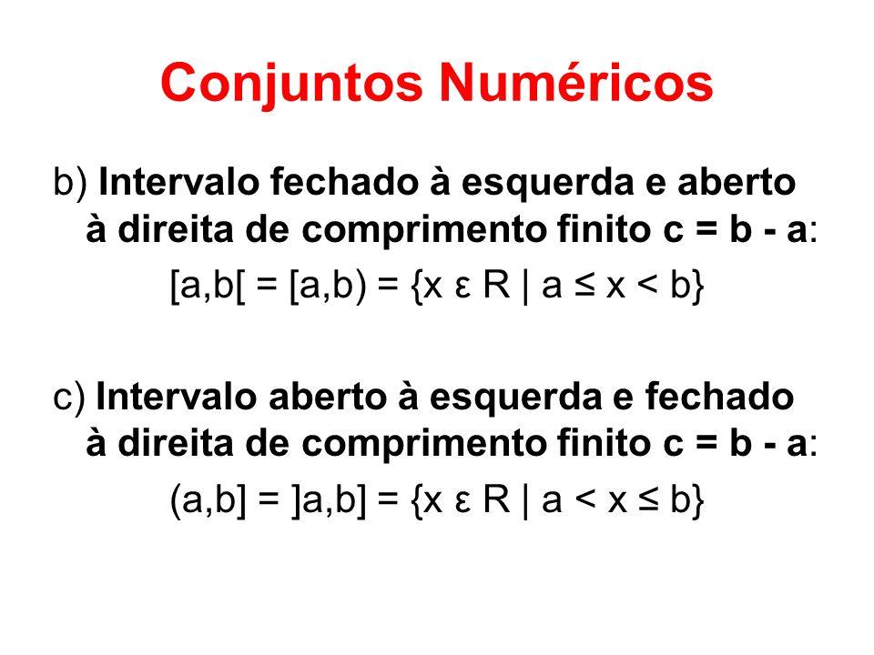 Conjuntos Numéricos b) Intervalo fechado à esquerda e aberto à direita de comprimento finito c = b - a: