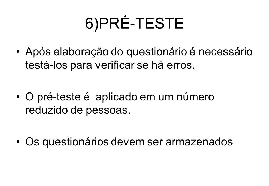 6)PRÉ-TESTE Após elaboração do questionário é necessário testá-los para verificar se há erros.