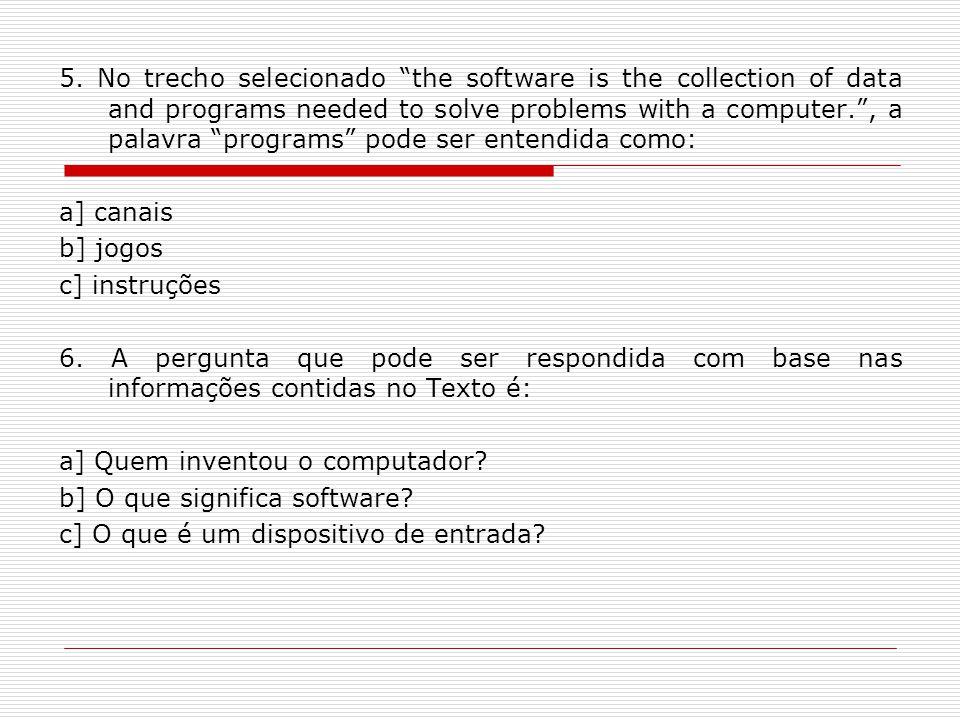 5. No trecho selecionado the software is the collection of data and programs needed to solve problems with a computer. , a palavra programs pode ser entendida como: