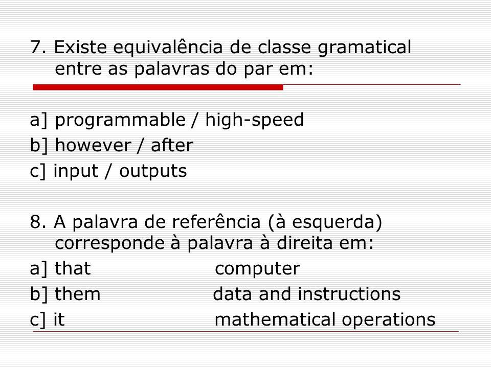 7. Existe equivalência de classe gramatical entre as palavras do par em: