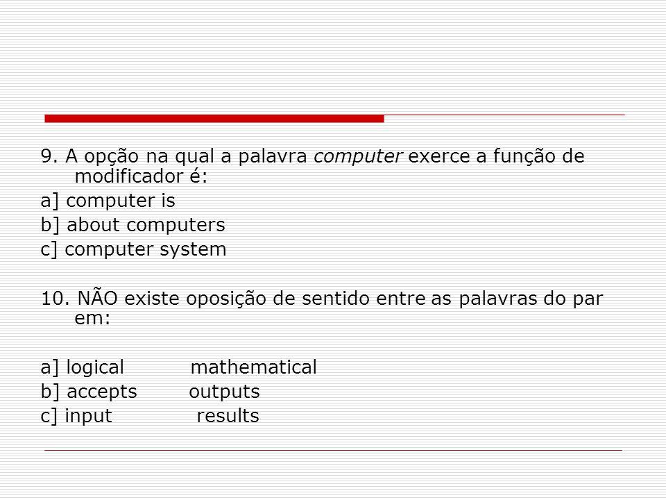 9. A opção na qual a palavra computer exerce a função de modificador é: