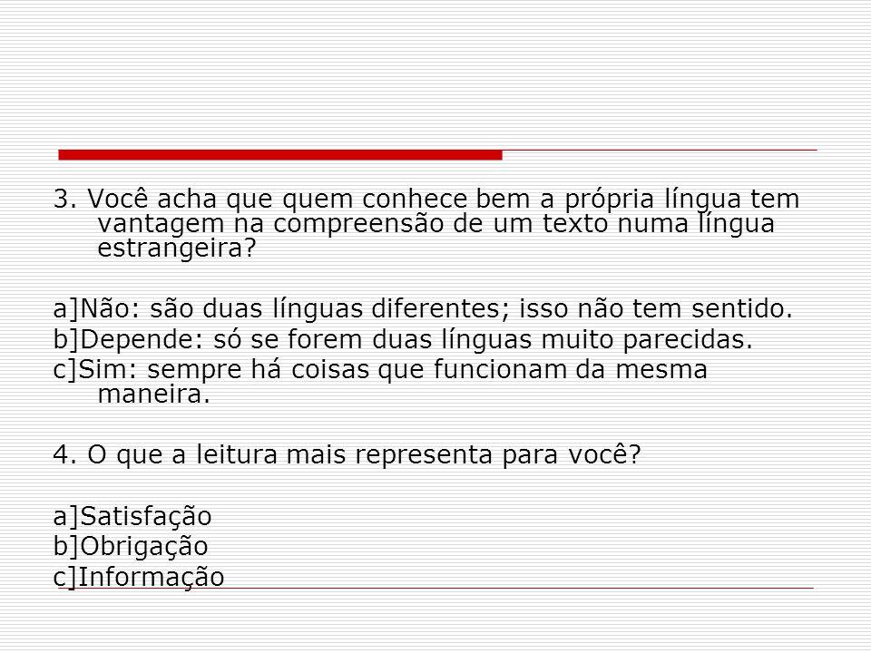 3. Você acha que quem conhece bem a própria língua tem vantagem na compreensão de um texto numa língua estrangeira