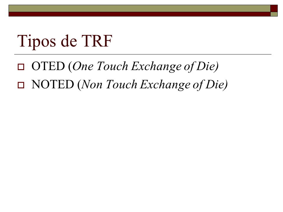 Tipos de TRF OTED (One Touch Exchange of Die)