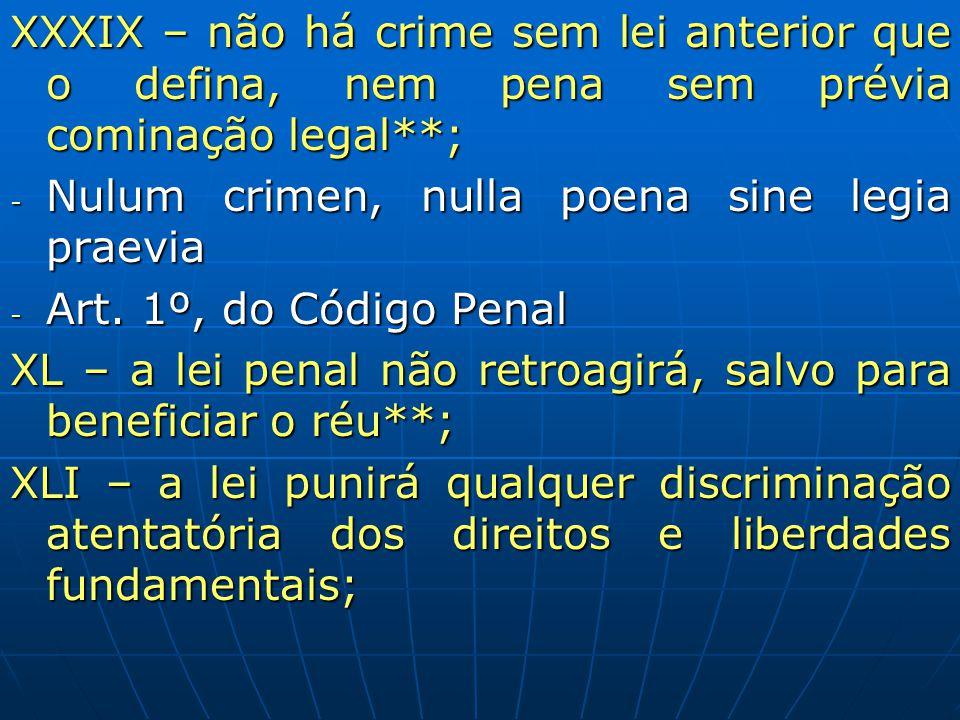 XXXIX – não há crime sem lei anterior que o defina, nem pena sem prévia cominação legal**;