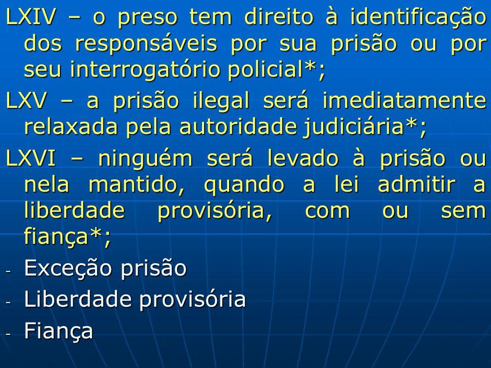 LXIV – o preso tem direito à identificação dos responsáveis por sua prisão ou por seu interrogatório policial*;