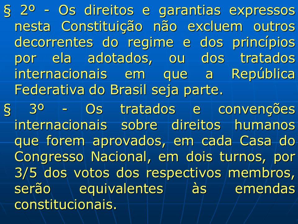 § 2º - Os direitos e garantias expressos nesta Constituição não excluem outros decorrentes do regime e dos princípios por ela adotados, ou dos tratados internacionais em que a República Federativa do Brasil seja parte.