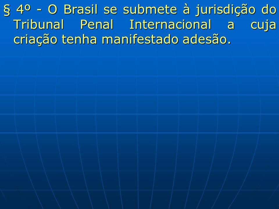 § 4º - O Brasil se submete à jurisdição do Tribunal Penal Internacional a cuja criação tenha manifestado adesão.