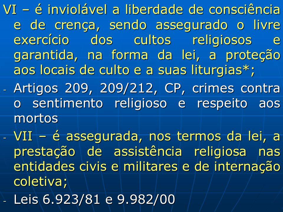 VI – é inviolável a liberdade de consciência e de crença, sendo assegurado o livre exercício dos cultos religiosos e garantida, na forma da lei, a proteção aos locais de culto e a suas liturgias*;
