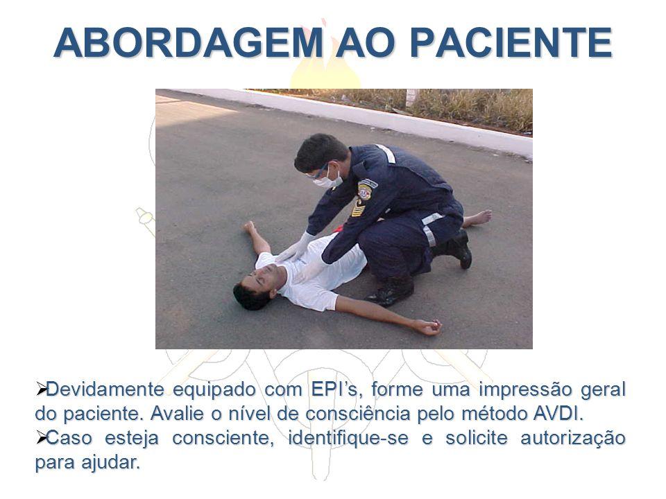 ABORDAGEM AO PACIENTE Devidamente equipado com EPI's, forme uma impressão geral do paciente. Avalie o nível de consciência pelo método AVDI.
