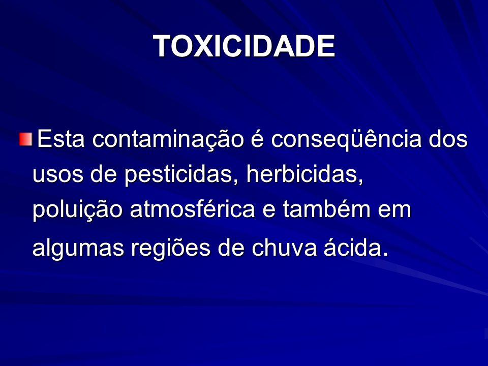 TOXICIDADE Esta contaminação é conseqüência dos