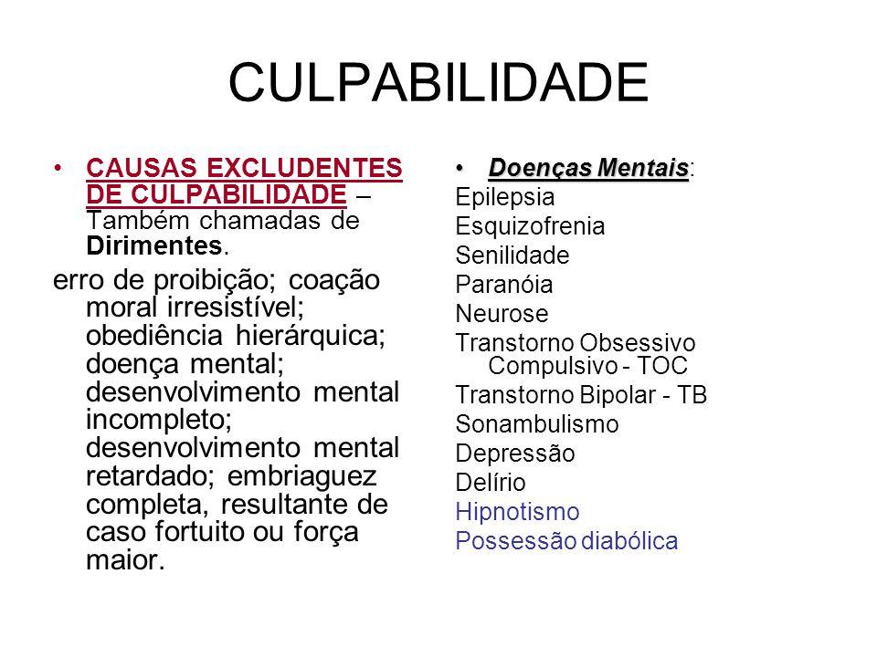 CULPABILIDADE CAUSAS EXCLUDENTES DE CULPABILIDADE – Também chamadas de Dirimentes.