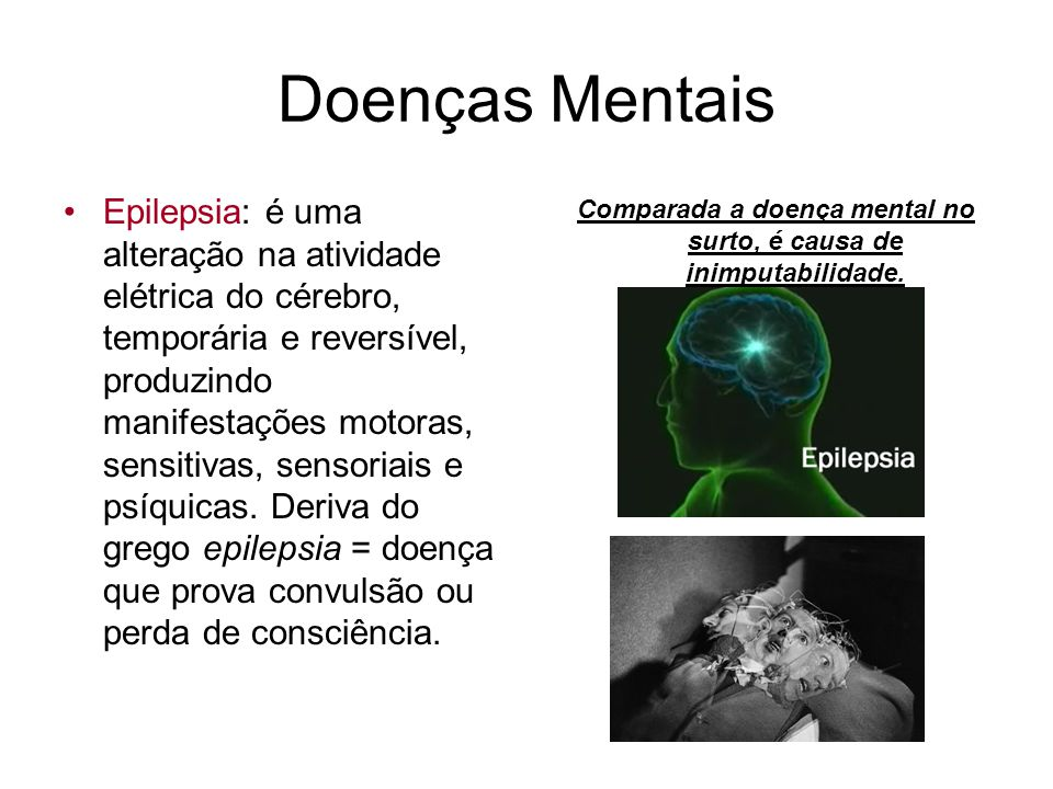 Comparada a doença mental no surto, é causa de inimputabilidade.