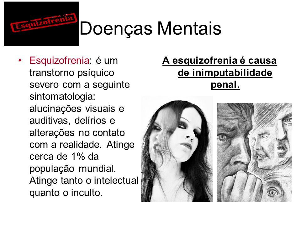 A esquizofrenia é causa de inimputabilidade penal.