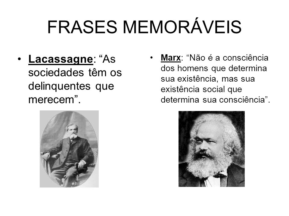 FRASES MEMORÁVEIS Lacassagne: As sociedades têm os delinquentes que merecem .