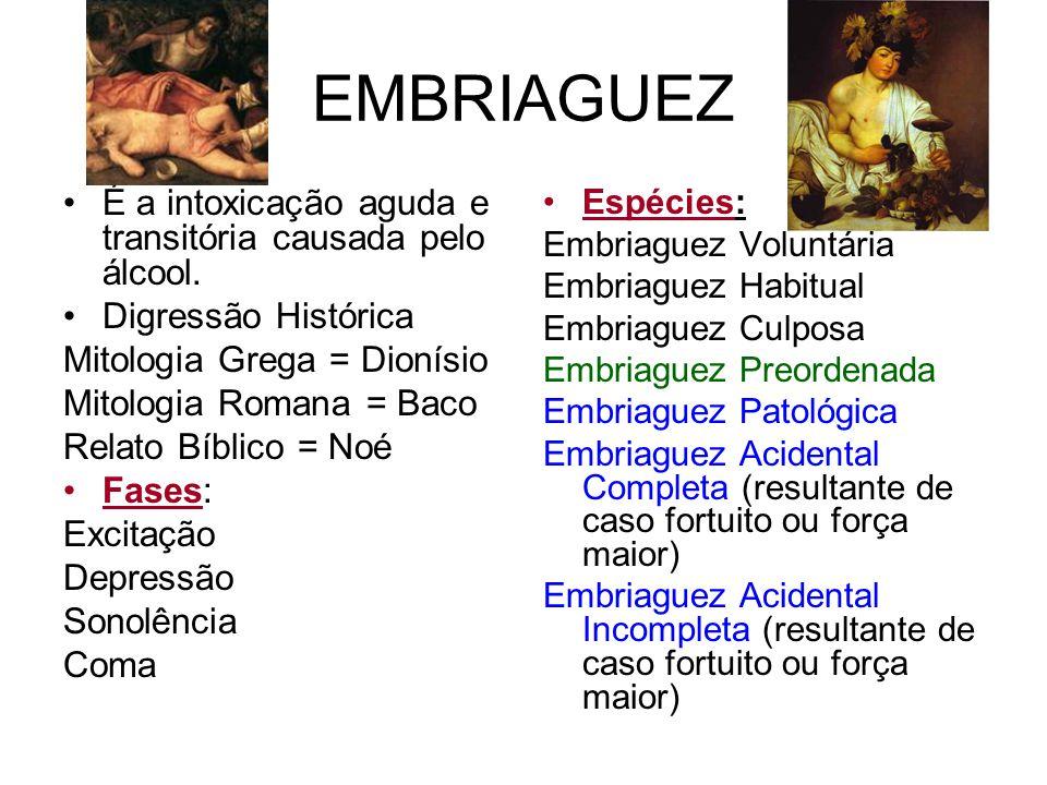 EMBRIAGUEZ É a intoxicação aguda e transitória causada pelo álcool.