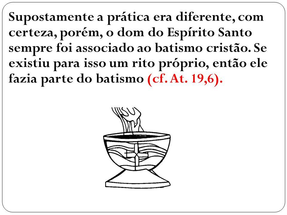 Supostamente a prática era diferente, com certeza, porém, o dom do Espírito Santo sempre foi associado ao batismo cristão.