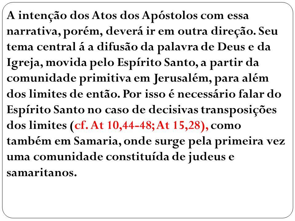 A intenção dos Atos dos Apóstolos com essa narrativa, porém, deverá ir em outra direção.