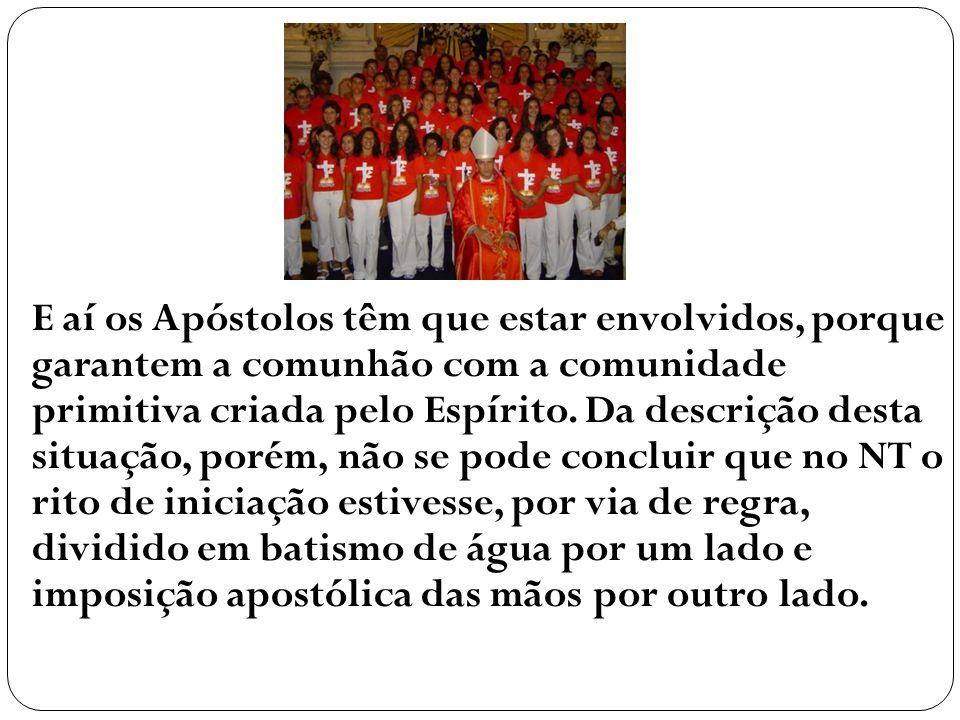 E aí os Apóstolos têm que estar envolvidos, porque garantem a comunhão com a comunidade primitiva criada pelo Espírito.