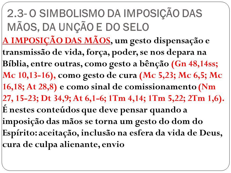 2.3- O SIMBOLISMO DA IMPOSIÇÃO DAS MÃOS, DA UNÇÃO E DO SELO