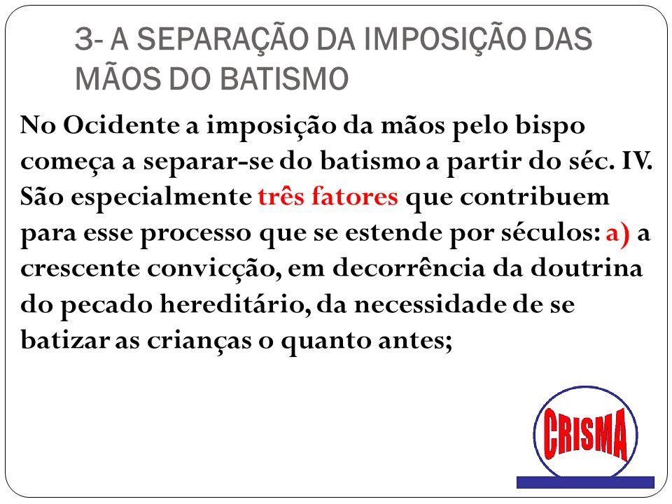 3- A SEPARAÇÃO DA IMPOSIÇÃO DAS MÃOS DO BATISMO