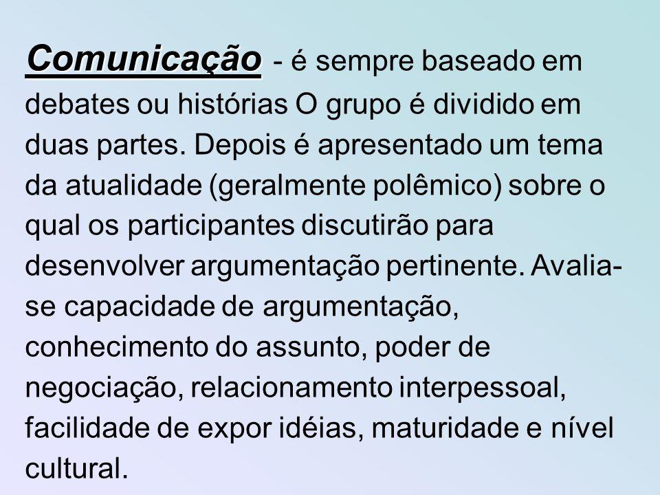 Comunicação - é sempre baseado em debates ou histórias O grupo é dividido em duas partes.