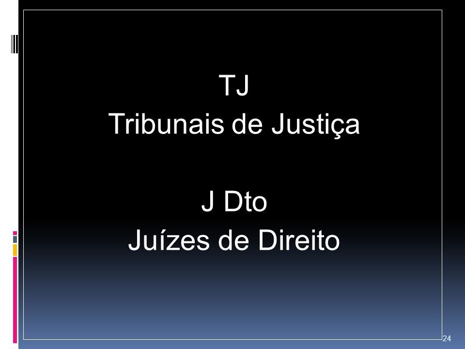 TJ Tribunais de Justiça J Dto Juízes de Direito