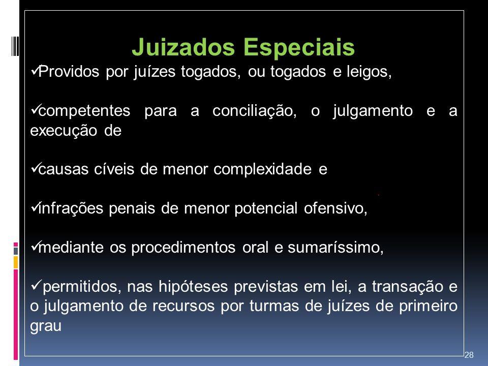 Juizados Especiais Providos por juízes togados, ou togados e leigos,
