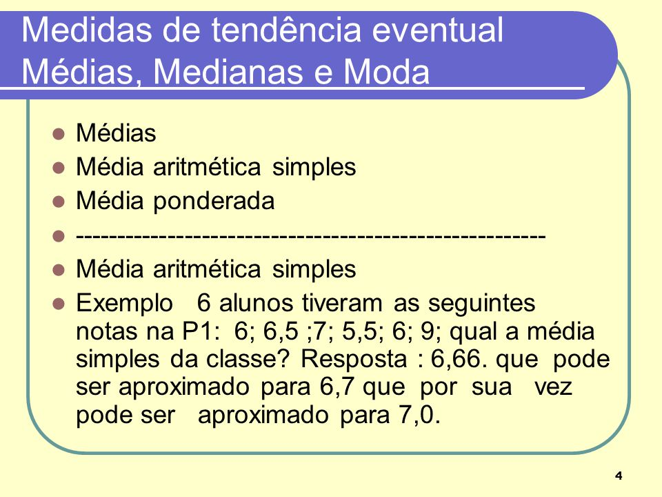 Medidas de tendência eventual Médias, Medianas e Moda