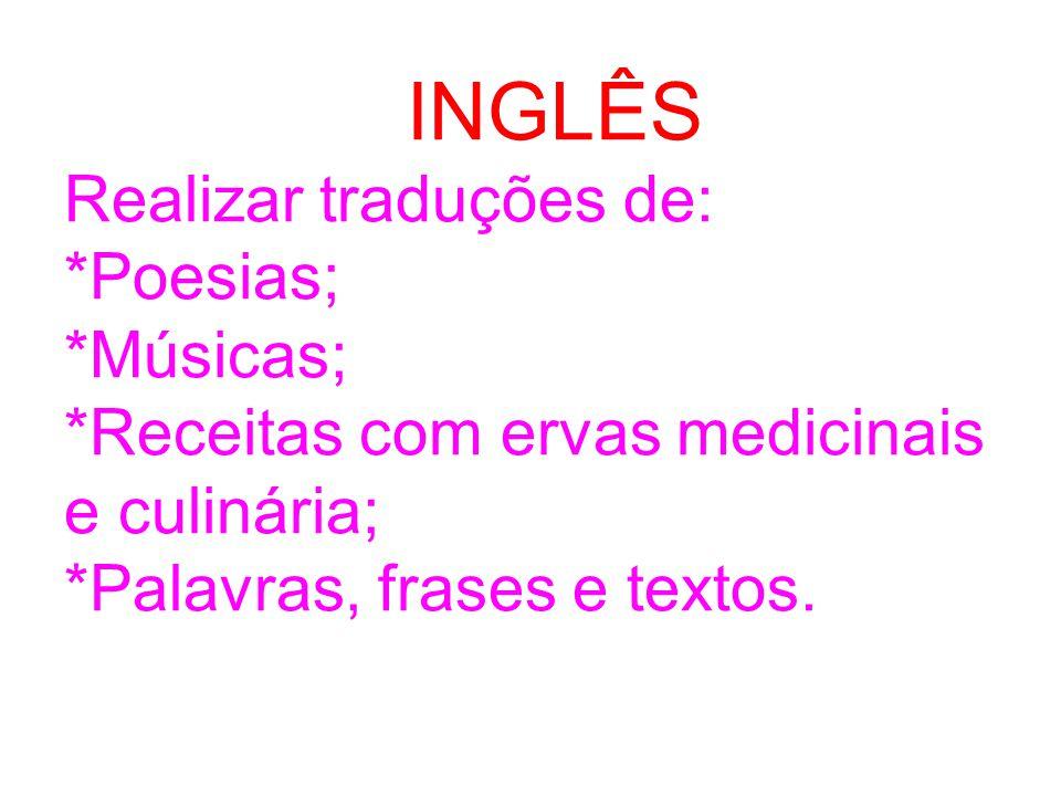 INGLÊS Realizar traduções de:. Poesias;. Músicas;