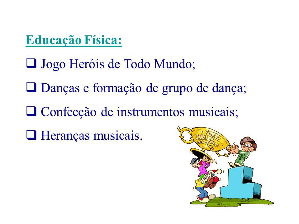 Educação Física: Jogo Heróis de Todo Mundo; Danças e formação de grupo de dança; Confecção de instrumentos musicais;