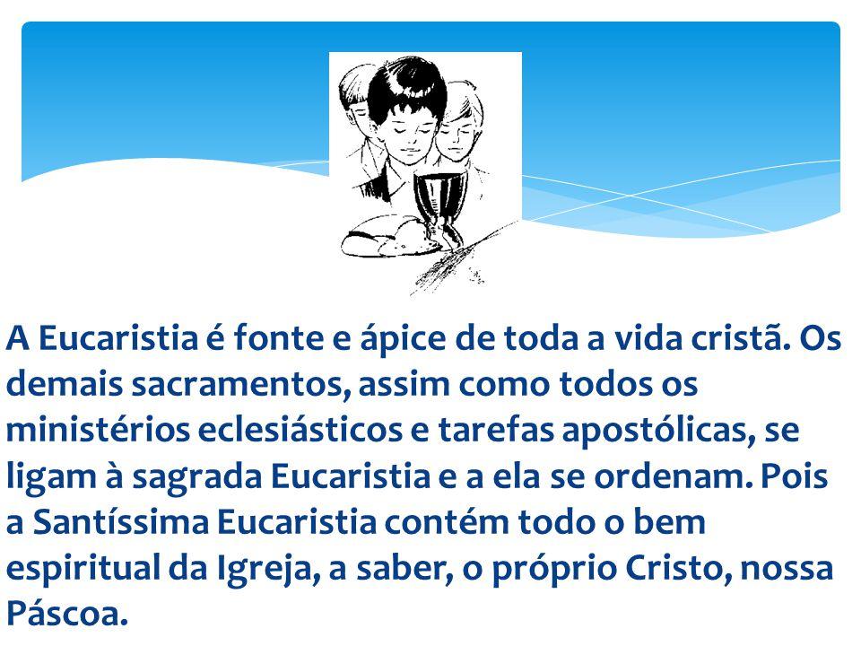 A Eucaristia é fonte e ápice de toda a vida cristã